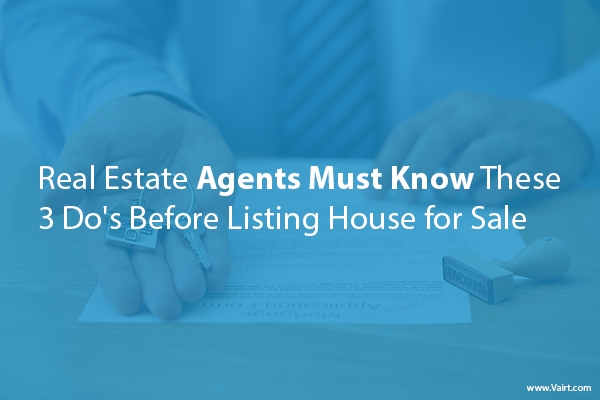 Real Estate Agents must know these 3 Do's Before Listing House for Sale
