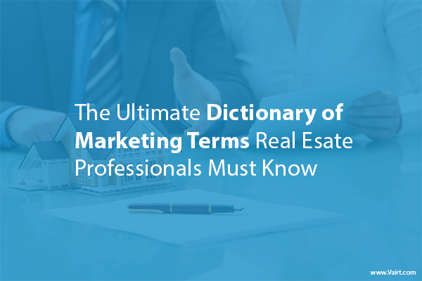 The Ultimate Dictionary of Marketing Terms Real Estate Professionals Must Know