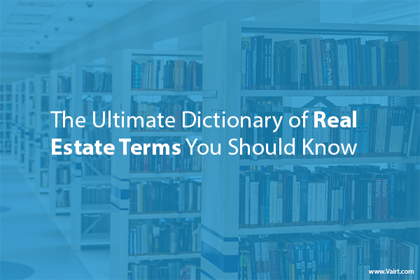 The Ultimate Dictionary of Real Estate Terms You Should Know