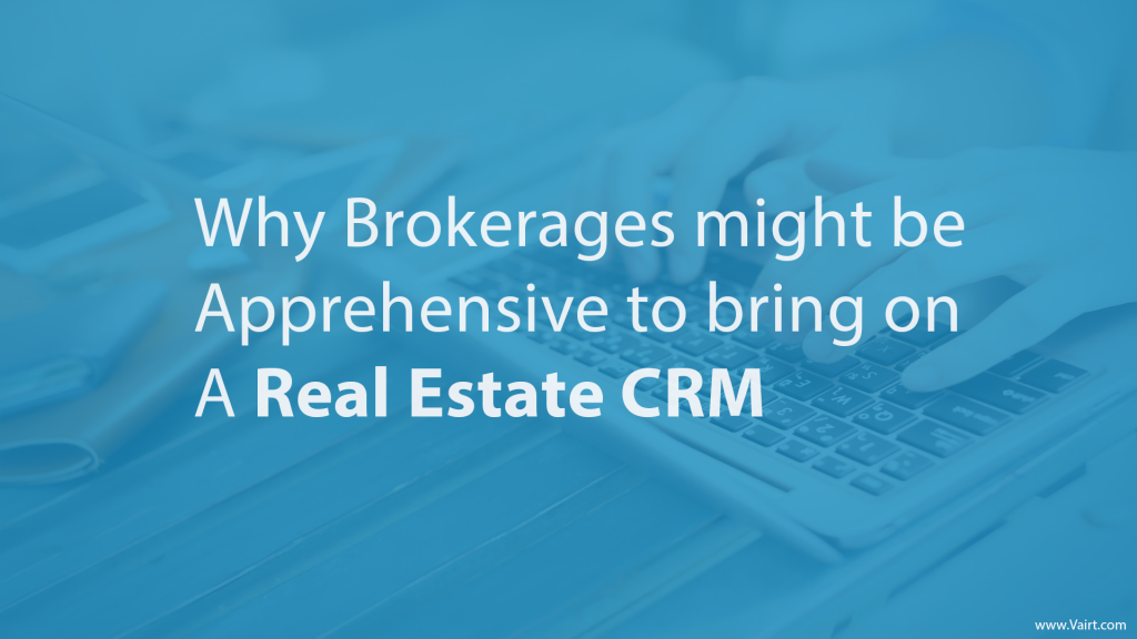 Why Brokerages might be Apprehensive to bring on a Real Estate CRM