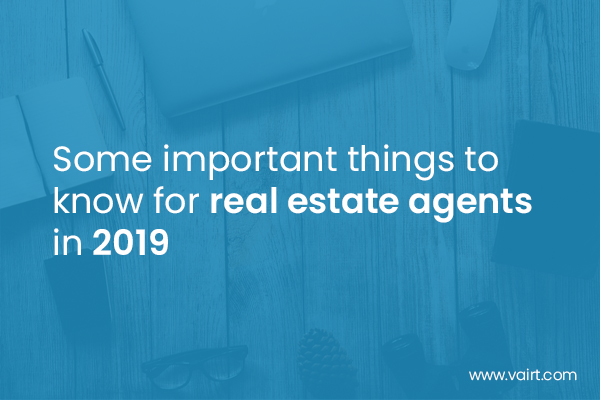 Some important things to know for real estate agents in 2019