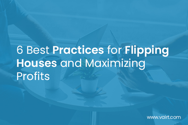6 Best Practices for Flipping Houses and Maximizing Profits