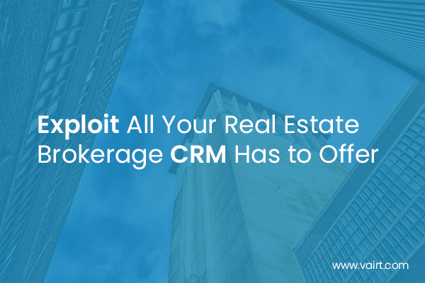 Exploit All Your Real Estate Brokerage CRM Has to Offer