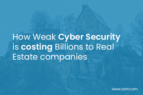 How Weak Cyber Security is costing Billions to Real Estate Companies